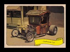 """https://flic.kr/p/9MJz65   Fleer """"Kustom Car"""" Sticker, 1975   """"A natural wooden outhouse was used for this Hot Rod of the Year.  The complete body is made from wooden shingles, and the inside has outhouse seats and a cuckoo clock."""""""