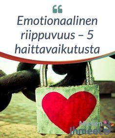Emotionaalinen riippuvuus – 5 haittavaikutusta.  #Emotionaalinen riippuvuus#tarkoittaa sitä, että henkilö tulee #jostakin läheisestä #ihmisestä sairaalloisen #riippuvaiseksi.