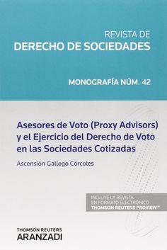 """Asesores de voto (""""proxy advisors"""") y el ejercicio del derecho de voto en las sociedades cotizadas / Ascensión Gallego Córcoles. - 2014"""