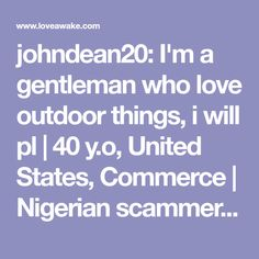 johndean20: I'm a gentleman who love outdoor things, i will pl | 40 y.o, United States, Commerce | Nigerian scammer 419 | romance scams | dating profile with fake picture