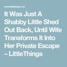 It Was Just A Shabby Little Shed Out Back, Until Wife Transforms It Into Her Private Escape – LittleThings