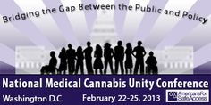 Bridging the Gap Between Public & Policy – Americans for Safe Access National Medical Cannabis Unity Conference ~ Feb 22 - 25 Mayflower Renaissance Hotel Washington, DC  ASA & our allies will fight even harder for safe access in 2013. It's our chance to show the Obama Administration & new Congress our strength in unity – & to make our voice heard like never before in the nation's capitol! Networking, panels and workshops
