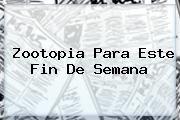 http://tecnoautos.com/wp-content/uploads/imagenes/tendencias/thumbs/zootopia-para-este-fin-de-semana.jpg Zootopia. Zootopia para este fin de semana, Enlaces, Imágenes, Videos y Tweets - http://tecnoautos.com/actualidad/zootopia-zootopia-para-este-fin-de-semana/