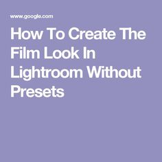 How To Create The Film Look In Lightroom Without Presets