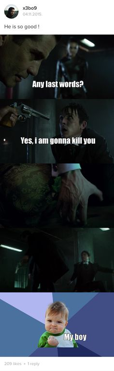I was so happy when penguin stabbed him and jumped out the window. Literally you have no idea about how happy I was. I freaked the rest of my family who were watching out because my reaction was like MY PENGUIN IS PERFECT SO HAPPY HE KILLED THAT FUCK GALAVAN YES YES YES MY BABY WINS AGAIN!!