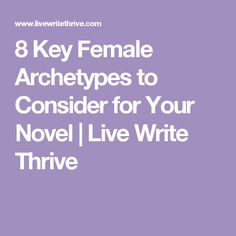 8 Key Female Archetypes to Consider for Your Novel | Live Write Thrive