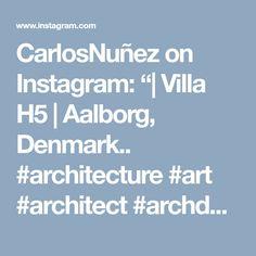 "CarlosNuñez on Instagram: ""| Villa H5 | Aalborg, Denmark.. #architecture #art #architect #archdaily #design #luxury #luxurylife #luxurydesign #denmark #project…"""