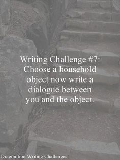Writing Challenge #7: Choose a household object now write a dialogue between you and the object.