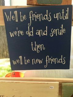 We'll be friends until we're old and senile then we'll be new friends wood sign silly best friends handmade handpainted rustic by CambrisCottage on Etsy Diy Signs, Funny Signs, Phrase Cute, Wood Crafts, Diy And Crafts, Tile Crafts, Cuadros Diy, Rustic Signs, Old Wood Signs