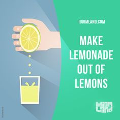 """Make lemonade out of lemons"" means ""to try to make the best out of a bad situation"". Example: When Roger's wife divorced him, he made lemonade out of lemons and started dating again. #idiom #idioms #slang #saying #sayings #phrase #phrases #expression #expressions #english #englishlanguage #learnenglish #studyenglish #language #vocabulary #efl #esl #tesl #tefl #toefl #ielts #toeic #lemonade"