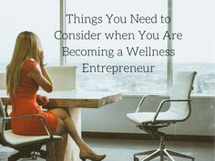 Things You Need to Consider when You Are Becoming a Wellness Entrepreneur.jpg
