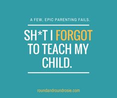 Yep. Sh*t I forgot to teach my child. Just a few really crucial life lessons I somehow forgot to teach my teen. Here are a few choice epic parenting fails.
