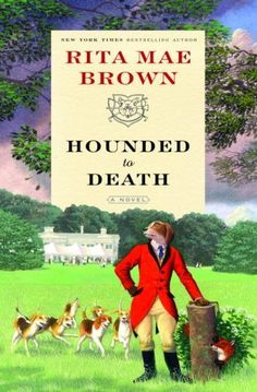 Hounded to Death: A Novel by Rita Mae Brown, http://www.amazon.com/dp/B005UVSNC6/ref=cm_sw_r_pi_dp_MAPerb14QACHB