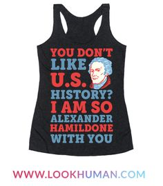 """This funny Hamilton shirt is history buffs that love Hamilton puns, merica jokes and just gotta say """"You don't like U.S. history? I am so Alexander Hamildone with you."""" This fourth of july shirt is perfect for fans of merica jokes, usa jokes, patriotic shirts and usa shirts."""