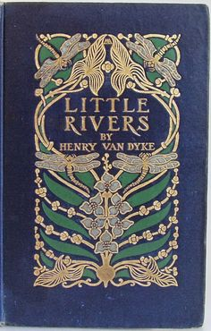 Little Rivers by Henry Van Dyke, New York: Charles Scribner's Sons 1903 | Beautiful Antique Books