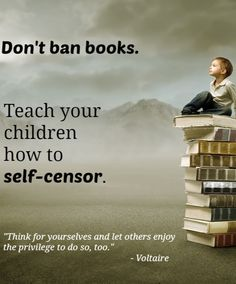 "Self-sensorship rather than book bans:  ""Think for yourselves and let others enjoy the privilege to do so, too."" —Voltaire  #bannedbooks #bannedbooksweek #freedomtoread"