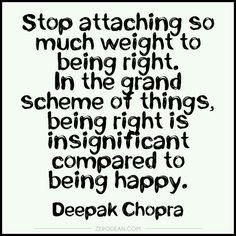'Stop attaching so much weight to being right.' So true! Wise Quotes, Great Quotes, Quotes To Live By, The Words, Motivational Images, Inspirational Quotes, Deepak Chopra, Ring True, Favorite Words