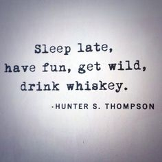 Sleep late, have fun, get wild, drink whiskey. Whiskey Girl, Girl Quotes, Me Quotes, Funny Quotes, The Words, Great Quotes, Quotes To Live By, Whiskey Quotes, Whiskey Meme