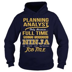 PLANNING ANALYST Only Because Full Time Multi Tasking Ninja Is Not An Actual Job Title T-Shirts, Hoodies. VIEW DETAIL ==► Funny Tee Shirts