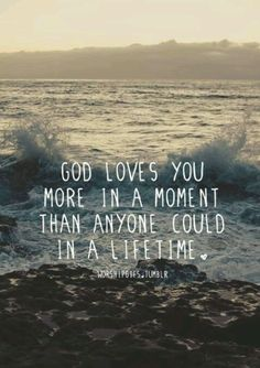 God loves you more in a moment than anyone could in a lifetime