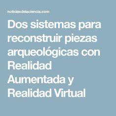 Dos sistemas para reconstruir piezas arqueológicas con Realidad Aumentada y Realidad Virtual
