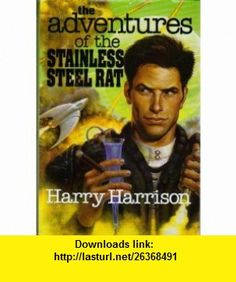 The Adventures of the Stainless Steel Rat (includes The Stainless Steel Rat, The Stainless Steel Rats Revenge, and The Stainless Steel Rat Saves the World) Harry Harrison ,   ,  , ASIN: B000MBMOZ6 , tutorials , pdf , ebook , torrent , downloads , rapidshare , filesonic , hotfile , megaupload , fileserve