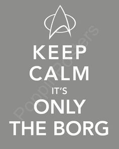 Keep calm It's only the Borg. Because resistance is futile Star Trek Meme, Star Trek Tv, Star Trek Series, Star Wars, Star Trek Voyager, Star Trek Reboot, Captain Janeway, United Federation Of Planets, Star Trek Original