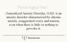 Alana, read over this definition. It will always provide you with a clear efficient understanding of the general anxiety disorder you have been diagnosed with. Whenever conflict rises in this life remember sometimes you experience things or feel things other day not due to this disorder.