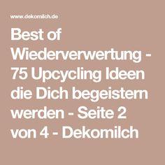 Best of Wiederverwertung - 75 Upcycling Ideen die Dich begeistern werden - Seite 2 von 4 - Dekomilch