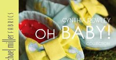 We've updated our popular Cloth Baby Booties tutorial using...   ~ Oh Baby ~   designed by Cynthia Rowley  for Michael Miller Fabrics...