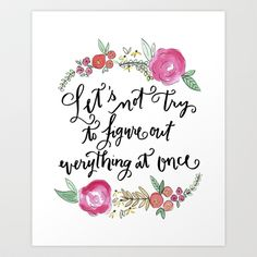Let's Not Try to Figure Out Everything at Once - Calligraphy and Watercolor Floral  Art Print by Jenna Kutcher - $22.00