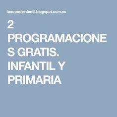 2 PROGRAMACIONES GRATIS. INFANTIL Y PRIMARIA Teacher, Primary Education, Proposals, Professor