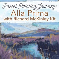 Pastel Painting Journey: Alla Prima with Richard McKinley Kit | NorthLightShop.com #pastel #painting #AllaPrima #art