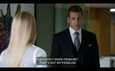 """""""You expect more from me? That's not my problem."""" #harveyspecter #suits"""