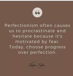Perfection often causes us to procrastinate