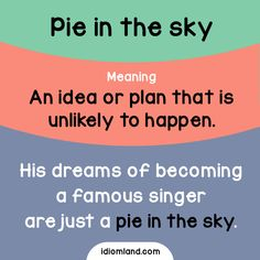 Idiom of the day: Pie in the sky. Meaning: An idea or plan that is unlikely to happen. #idiom #idioms #english #learnenglish #pie