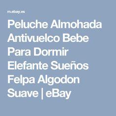 Peluche Almohada Antivuelco Bebe Para Dormir Elefante Sueños Felpa Algodon Suave   eBay