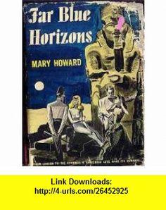 Far Blue Horizons Mary Howard ,   ,  , ASIN: B000IVDGT8 , tutorials , pdf , ebook , torrent , downloads , rapidshare , filesonic , hotfile , megaupload , fileserve