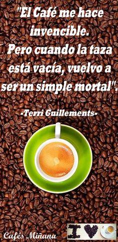 El #café me hace invencible. Pero cuando la taza está vacía, vuelvo a ser un simple mortal.