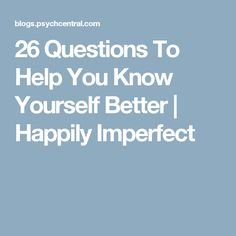 26 Questions To Help You Know Yourself Better   Happily Imperfect