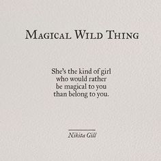 Quotes Poetry Thoughts Nikita Gill 18 Ideas For 2019 Life Quotes Love, Woman Quotes, Quotes To Live By, Wild Girl Quotes, Wild And Free Quotes, Pretty Words, Beautiful Words, Beautiful Women Quotes, Affirmations