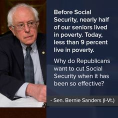 "Bernie - ""Before Social Security, nearly half of US seniors lived in poverty. Today, less than live in poverty. Why do Republicans want to cut Social Security when it has been so effective?"" (And that's to say nothing of the chronically ill/disabled! Bernie Sanders For President, Republican Party, Social Justice, Economic Justice, Social Issues, Presidential Election, We The People, Rich People, Social Security"