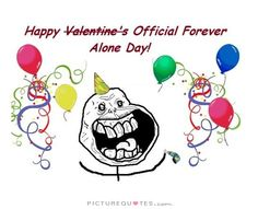 Forever Alone Valentines Quote Picture Quotes. Sad Love Quotes, Need Someone, Love You, My Love, Alone, Picture Quotes, True Stories, Funny Pictures, Funny Pics