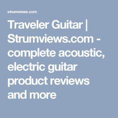 Traveler Guitar | Strumviews.com - complete acoustic, electric guitar product reviews and more