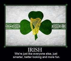 1/4 Irish, that's probably why I'm super pretty, it complements the Spanish part of me very nicely:)