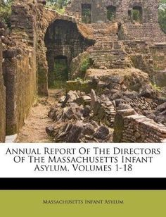 Annual Report of the Directors of the Massachusetts Infant Asylum, Volumes 1-18