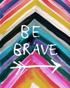 Be Brave... with arrow verse. Psalm 127:3-4 3 Children are a heritage from the Lord, offspring a reward from him. 4 Like arrows in the hands of a warrior are children born in one's youth.