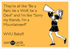 They're all like 'Be a Ram, be a Wolf, be a Devil' and I'm like 'Sorry my friends, I'm a Mountaineer!!' WVU Baby!!!