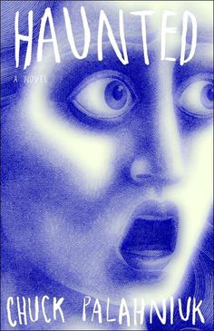 Haunted // Chuck Palahniuk - this book destroyed me. brilliant.