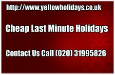 http://www.yellowholidays.co.uk/last-minute-holidays-cheap-holiday-deals-late-deals.html cheap last minute holidays